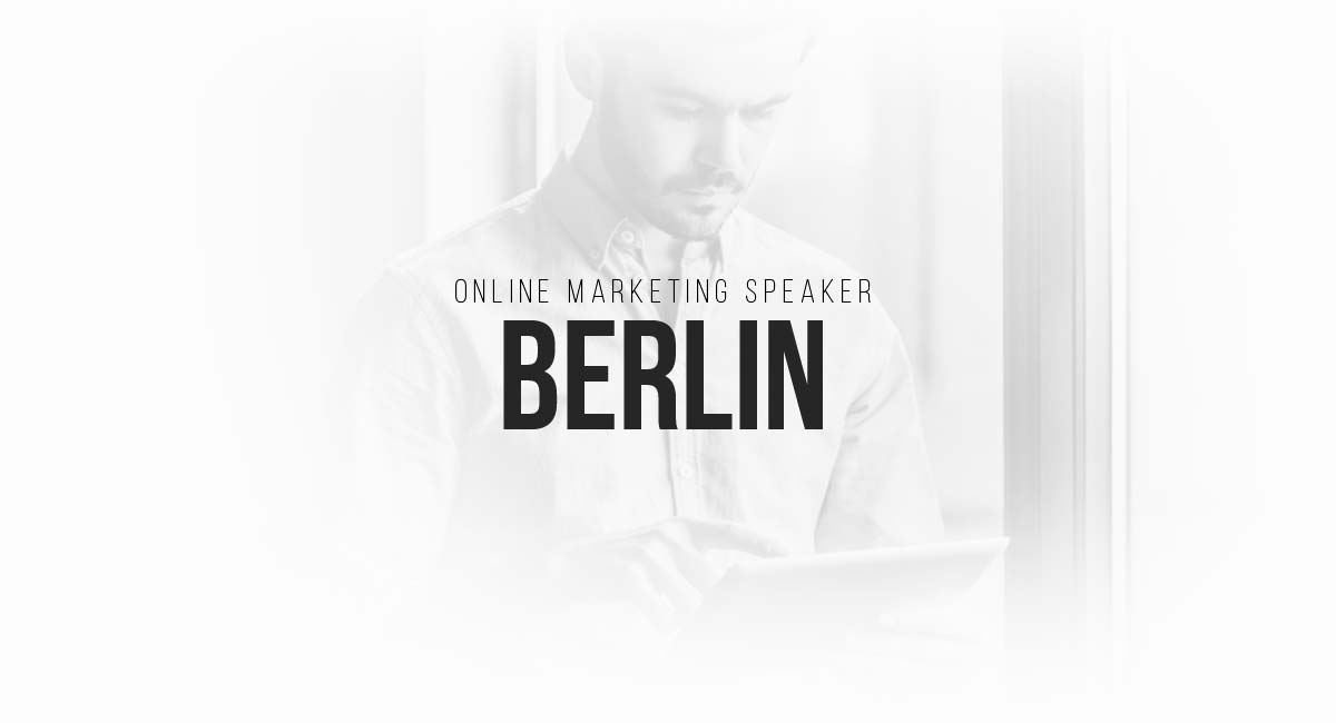 Online Marketing Speaker Berlin: SEO, Magazin PR, Blogger Relations, Targeting und Newsletter Marketing