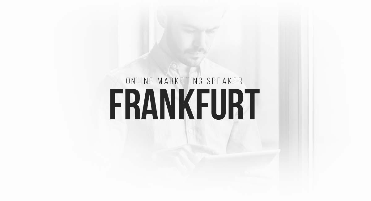 Online Marketing Speaker Frankfurt: Blogger, Tracking, A-B Test und Werbekampagnen