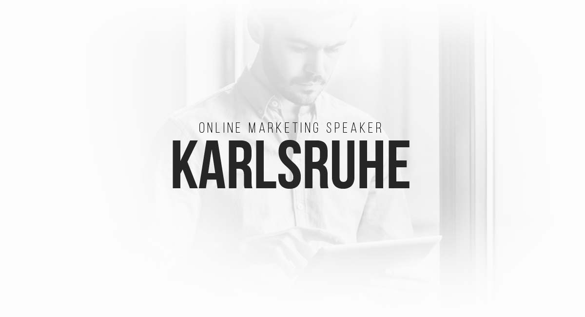Online Marketing Speaker Karlsruhe: Social, Influencer und Blogger Akquise, Werbekampagnen, Blogs und Content Ideen