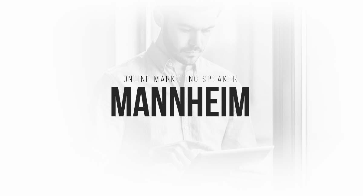 Online Marketing Speaker Mannheim: Social Networks, Blogger und Influencer, Werbespots, kreative Blogs mit Mehrwert und Content Marketing
