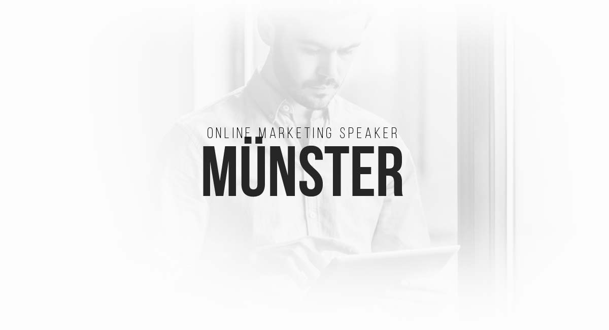 Online Marketing Speaker Münster: Werbeanzeigen, Content Strategien, Social, Blogger, SEO und Targeting