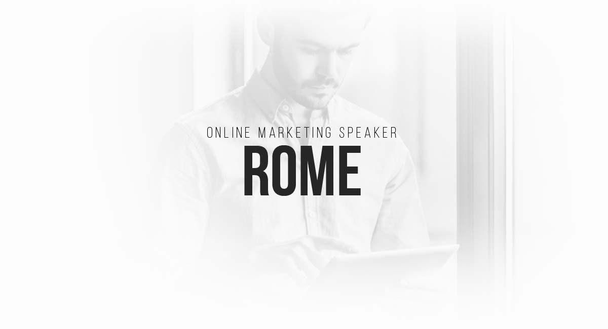 Online Marketing Speaker Rome: Social, Blogger Acquire, Online Advertising Campaigns, Interesting Blog and Content Ideas Marketing