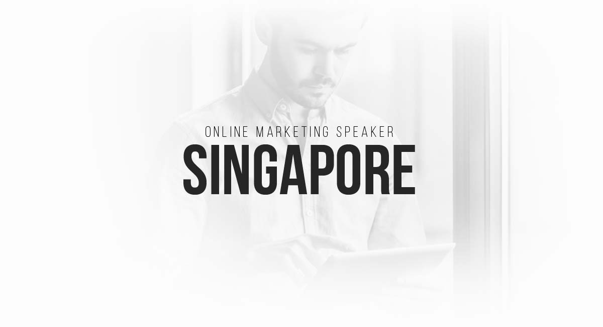 Online Marketing Speaker Singapore: SEO, SEA, PR, Blogger, Targeting and Newsletter