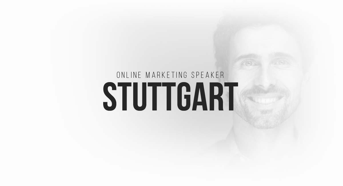 Online Marketing Speaker Stuttgart: Werbekampagnen, Content Planungen, Social Media Marketing Maßnahmen, Blogger, SEO und Targeting
